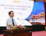 """Hội thảo: """"Hợp tác công tư trong phát triển hạ tầng du lịch và dịch vụ - Kinh nghiệm thế giới và đề xuất cho tỉnh Thừa Thiên Huế"""""""