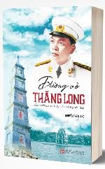 Tầm vóc Danh tướng Võ Nguyên Giáp trong 'Đường về Thăng Long'