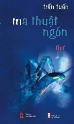 """""""Đi"""" và """"Về"""" trong tập thơ """"Ma thuật ngón"""" (1) của Trần Tuấn"""