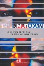 Xứ sở diệu kỳ tàn bạo và chốn tận cùng thế giới của Haruki Murakami